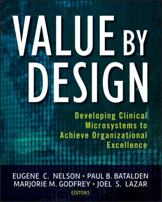 Value by Design: Developing Clinical Microsystems to Achieve Organizational Excellence 9780470385340