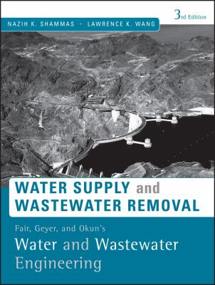 Water Supply and Wastewater Removal: Fair, Geyer, and Okun's Water and Wastewater Engineering 9780470411926