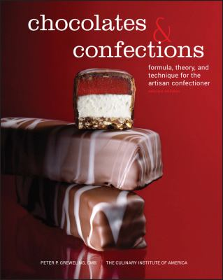 Chocolates and Confections: Formula, Theory, and Technique for the Artisan Confectioner 9780470424414