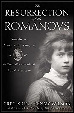 The Resurrection of the Romanovs: Anastasia, Anna Anderson, and the World's Greatest Royal Mystery 9780470444986