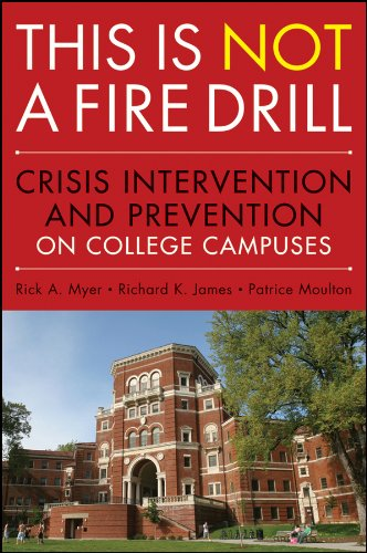 This Is NOT a Fire Drill: Crisis Intervention and Prevention on College Campuses 9780470458044