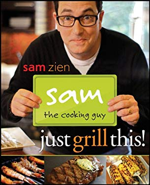 Sam the Cooking Guy: Just Grill This! 9780470467930