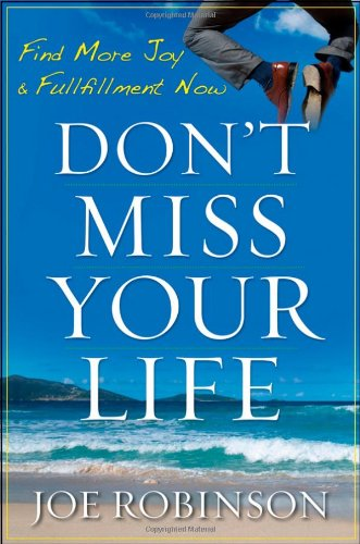 Don't Miss Your Life: Find More Joy and Fulfillment Now 9780470470121