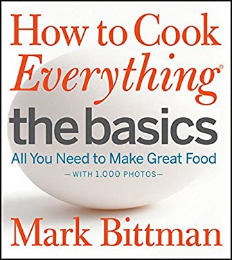 How to Cook Everything: The Basics: All You Need to Make Great Food 9780470528068