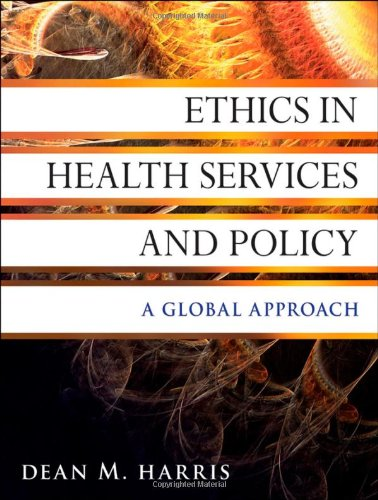 Ethics in Health Services and Policy: A Global Approach 9780470531068