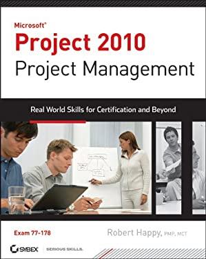 Microsoft Project 2010 Project Management: Real World Skills for Certification and Beyond [With CDROM] 9780470561102