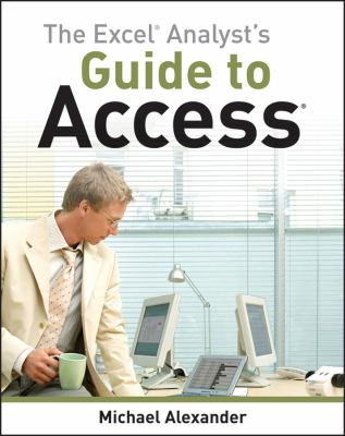 The Excel Analyst's Guide to Access 9780470567012