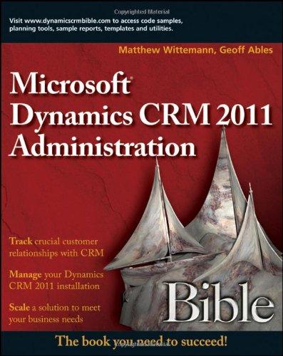 Microsoft Dynamics CRM 2011 Administration Bible 9780470568149