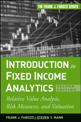 Introduction to Fixed Income Analytics: Relative Value Analysis, Risk Measures and Valuation - 2nd Edition