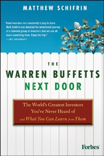 The Warren Buffetts Next Door: The World's Greatest Investors You've Never Heard of and What You Can Learn from Them 9780470573785