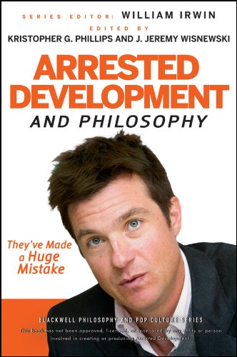 Arrested Development and Philosophy: They've Made a Huge Mistake 9780470575598