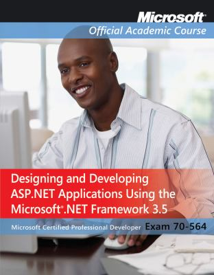 Exam 70-564: Designing and Developing ASP.Net Applications Using the Microsoft .Net Framework 3.5 9780470578124