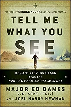 Tell Me What You See: Remote Viewing Cases from the World's Premier Psychic Spy 9780470581773