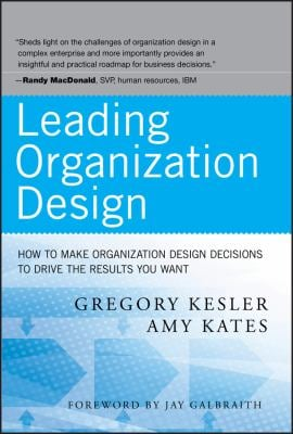 Leading Organization Design: How to Make Organization Design Decisions to Drive the Results You Want 9780470589595