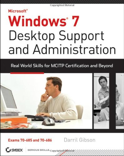Windows 7 Desktop Support and Administration: Real World Skills for MCITP Certification and Beyond [With CDROM] 9780470597095