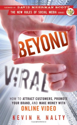 Beyond Viral: How to Attract Customers, Promote Your Brand, and Make Money with Online Video 9780470598887