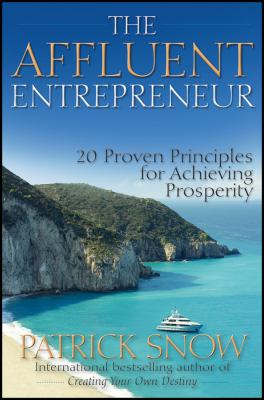 The Affluent Entrepreneur: 20 Proven Principles for Achieving Prosperity 9780470601587