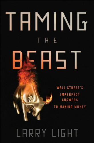 Taming the Beast: Wall Street's Imperfect Answers to Making Money 9780470602157