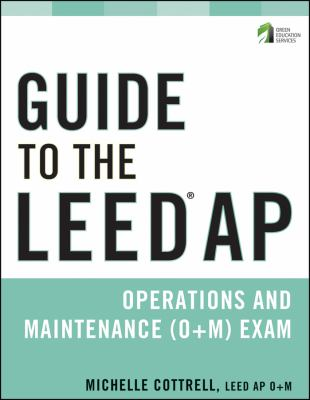 Guide to the Leed AP Operations and Maintenance (O+M) Exam 9780470608302