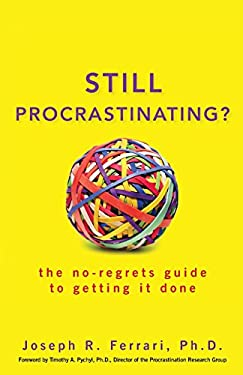 Still Procrastinating: The No-Regrets Guide to Getting It Done 9780470611586