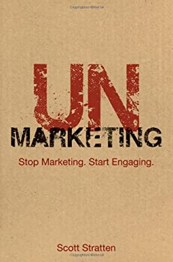 Unmarketing: Stop Marketing. Start Engaging. 9780470617878