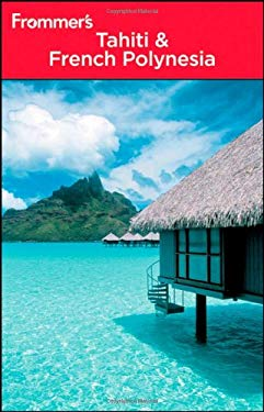 Frommer's Tahiti & French Polynesia 9780470618288