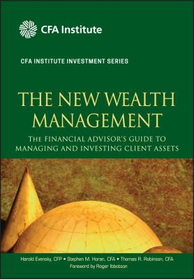 The New Wealth Management: The Financial Advisors Guide to Managing and Investing Client Assets 9780470624005