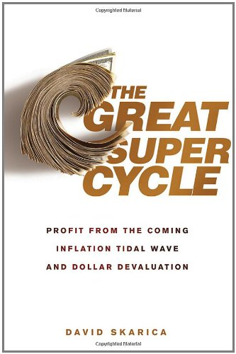 The Great Super Cycle: Profit from the Coming Inflation Tidal Wave and Dollar Devaluation 9780470624180