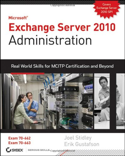 Microsoft Exchange Server 2010 Administration: Real World Skills for MCITP Certification and Beyond [With CDROM] 9780470624432