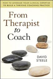 From Therapist to Coach: How to Leverage Your Clinical Expertise to Build a Thriving Coaching Practice 11156479