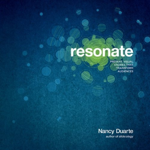 Resonate: Present Visual Stories That Transform Audiences 9780470632017
