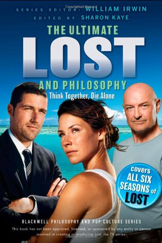 The Ultimate Lost and Philosophy: Think Together, Die Alone 9780470632291