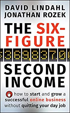 The Six-Figure Second Income: How to Start and Grow a Successful Online Business Without Quitting Your Day Job 9780470633953