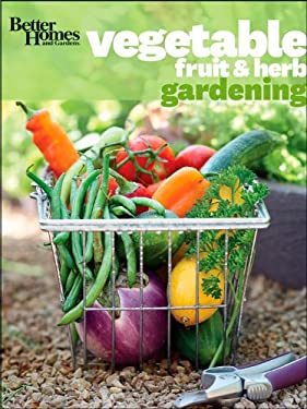 Better Homes and Gardens Vegetable, Fruit & Herb Gardening [With 1 Year Subscription to Better Homes & Gardens] 9780470638569