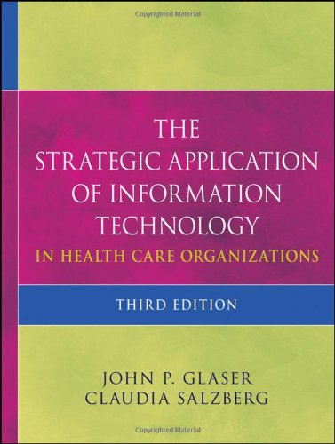 The Strategic Application of Information Technology in Health Care Organizations 9780470639412