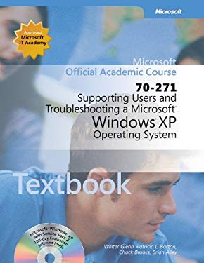 70-271 Microsoft Official Academic Course: Supporting Users and Troubleshooting a Microsoft Windows XP Operating System Textbook Wiley Print 9780470641057