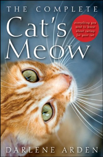 The Complete Cat's Meow: Everything You Need to Know about Caring for Your Cat 9780470641675