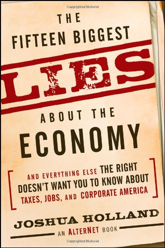 The Fifteen Biggest Lies about the Economy: And Everything Else the Right Doesn't Want You to Know about Taxes, Jobs, and Corporate America 9780470643921