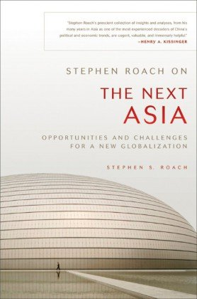 Stephen Roach on the Next Asia: Opportunities and Challenges for a New Globalization 9780470646045