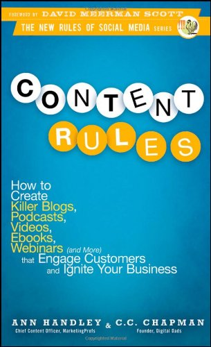 Content Rules: How to Create Killer Blogs, Podcasts, Videos, eBooks, Webinars (and More) That Engage Customers and Ignite Your Busine 9780470648285