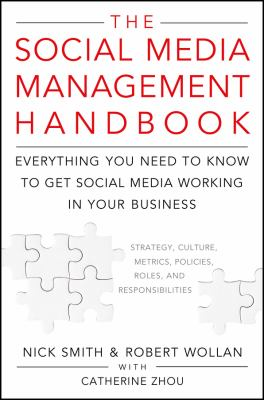 The Social Media Management Handbook: Everything You Need to Know to Get Social Media Working in Your Business 9780470651247