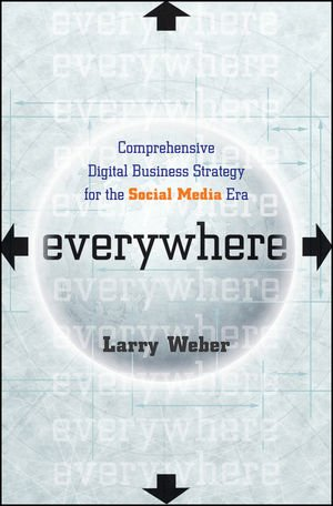 Everywhere: Comprehensive Digital Business Strategy for the Social Media Era 9780470651704