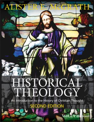 Historical Theology: An Introduction to the History of Christian Thought 9780470672860