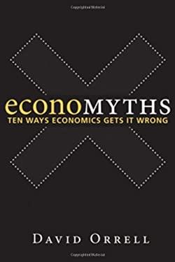 Economyths: Ten Ways Economics Gets It Wrong 9780470677933
