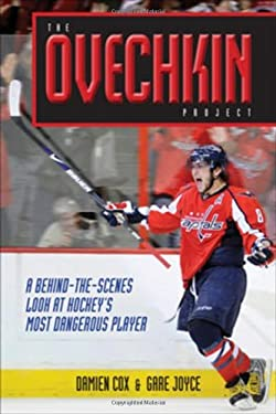The Ovechkin Project: A Behind-The-Scenes Look at Hockey's Most Dangerous Player 9780470679142