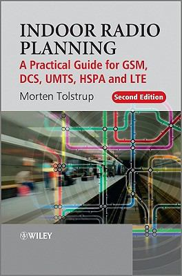 Indoor Radio Planning: A Practical Guide for GSM, Dcs, Umts, Hspa and Lte 9780470710708