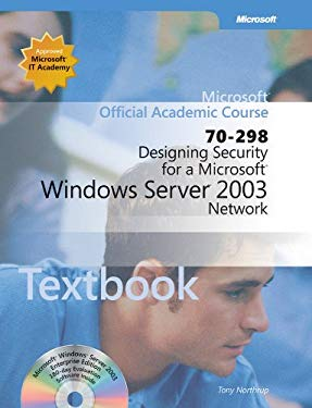 Designing Security for a Microsoft Windows Server 2003 Network (70-298) Textbook 9780470767450