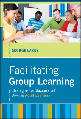 Facilitating Group Learning: Strategies for Success with Adult Learners 9780470768631