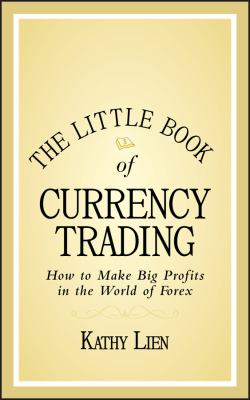 The Little Book of Currency Trading: How to Make Big Profits in the World of Forex 9780470770351