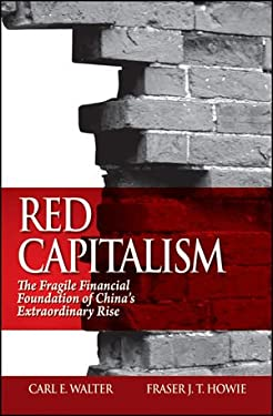 Red Capitalism: The Fragile Financial Foundation of China's Extraordinary Rise 9780470825860